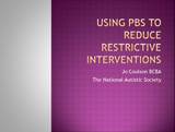 How Positive Behaviour Support can Reduce the use of Restraint